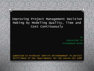 Improving Project Management Decision Making by Modeling Quality, Time and Cost Continuously
