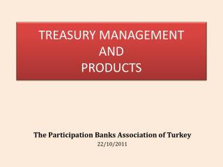 TREASURY MANAGEMENT  AND  PRODUCTS
