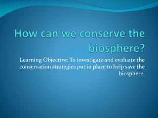 How can we conserve the biosphere?