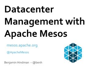 Datacenter Management with Apache  Mesos
