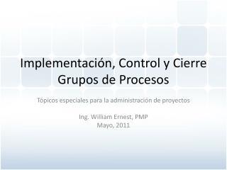 Implementaci ón , Control y Cierre Grupos  de Procesos