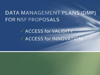 DATA MANAGEMENT  PLANS  (DMP ) FOR NSF PROPOSALS