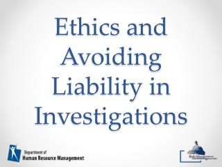 Ethics and Avoiding Liability in Investigations