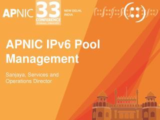 APNIC IPv6 Pool Management