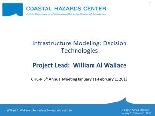Infrastructure  Modeling: Decision  Technologies Project  Lead:   William Al  Wallace CHC-R 5 th  Annual Meeting  Janua