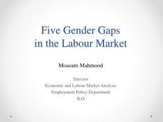 Five Gender Gaps  in the  Labour  Market