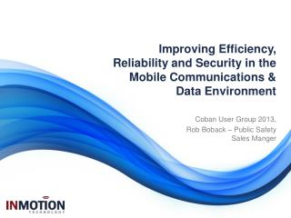 Improving Efficiency, Reliability and Security  in  the Mobile Communications & Data Environment