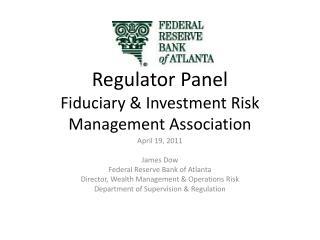 Regulator Panel Fiduciary & Investment Risk Management Association