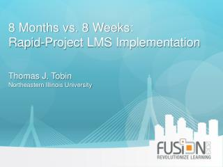 8 Months vs. 8 Weeks:  Rapid-Project  LMS Implementation