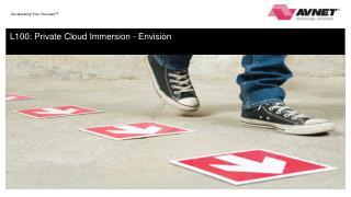 L100: Private Cloud Immersion - Envision