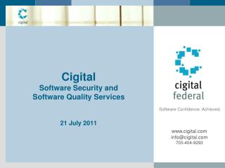 Cigital Software Security and  Software Quality Services 21 July 2011