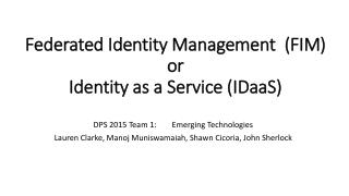 Federated  Identity Management  (FIM) or  Identity  as a  Service ( IDaaS )