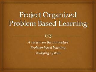 Project Organized Problem Based Learning