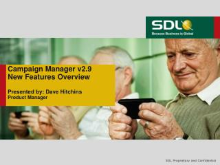 Campaign  Manager v2.9 New Features Overview Presented by: Dave Hitchins Product Manager