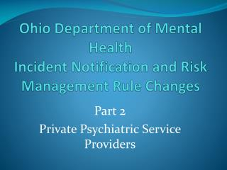 Ohio Department of Mental Health  Incident Notification and Risk Management Rule Changes