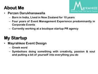About Me  Perzen Darukhanawalla Born in India, Lived in New Zealand for 10 years Four years of Event Management Experie