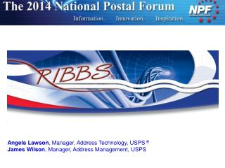 Angela Lawson , Manager, Address Technology,  USPS  ® James Wilson , Manager, Address Management, USPS