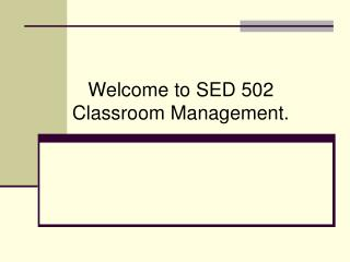 Welcome to SED 502 Classroom Management.