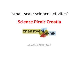 """ small-scale science  activites "" Science Picnic Croatia"