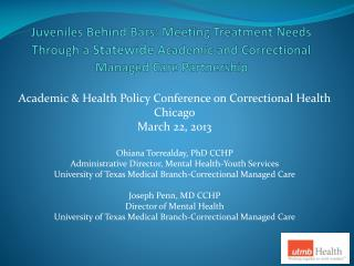 Juveniles Behind Bars: Meeting Treatment Needs Through a  Statewide  Academic and Correctional Managed Care Partnership