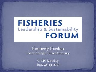 Kimberly Gordon Policy Analyst, Duke University CFMC Meeting June 28-29, 2011
