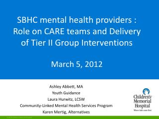 SBHC mental health providers : Role on CARE  teams and  Delivery of Tier II Group  Interventions March 5, 2012