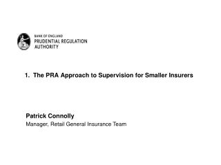 1.  The  PRA Approach to  Supervision for Smaller Insurers
