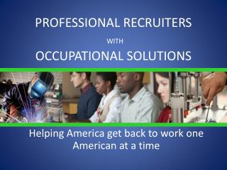PROFESSIONAL RECRUITERS WITH  OCCUPATIONAL SOLUTIONS