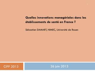 Quelles innovations managériales dans les établissements de santé en France  ? Sébastien DAMART, NIMEC, Université de R