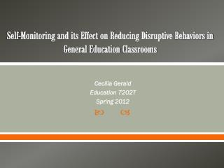 Self-Monitoring and its Effect on Reducing Disruptive  B ehaviors in General  E ducation  C lassrooms
