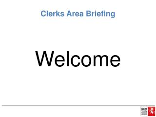 Clerks Area Briefing
