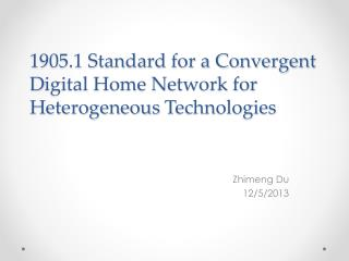 1905.1 Standard for a Convergent  D igital Home  N etwork for Heterogeneous  T echnologies