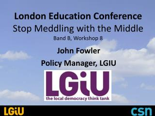 London Education Conference Stop Meddling with the Middle Band B, Workshop 8