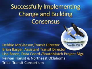 Successfully Implementing Change and Building Consensus