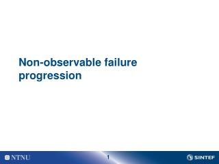 Non-observable failure progression