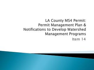 LA County MS4  Permit:  Permit Management Plan &  Notifications to Develop Watershed Management Programs