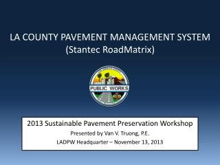 LA COUNTY PAVEMENT MANAGEMENT SYSTEM  (Stantec RoadMatrix)