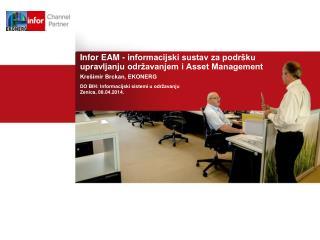 Infor EAM - informacijski sustav za podr�ku upravljanju odr�avanjem i Asset Management Kre�imir Brckan, EKONERG