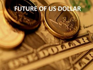 FUTURE OF US DOLLAR