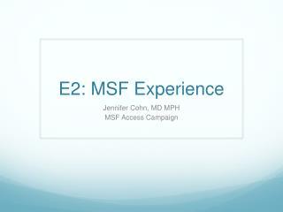 E2: MSF Experience