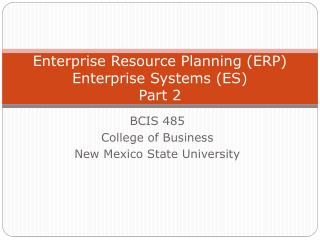 Enterprise Resource Planning (ERP) Enterprise Systems (ES) Part 2