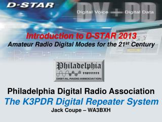 Introduction to D-STAR  2013 Amateur Radio Digital Modes for  the 21 st  Century