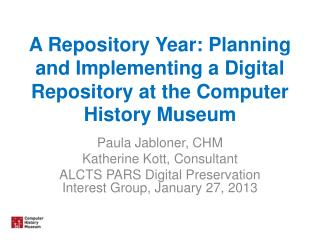 A Repository Year: Planning and Implementing a Digital Repository at the Computer History Museum