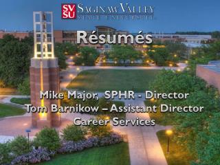 Résumés Mike Major,  SPHR - Director Tom  Barnikow  – Assistant Director Career Services
