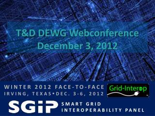 T&D DEWG  Webconference December 3, 2012