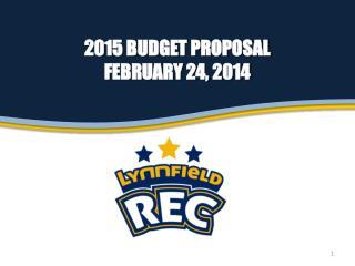 2015 Budget proposal February 24, 2014