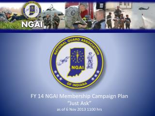 "FY 14 NGAI Membership Campaign Plan  ""Just Ask"" as of 6 Nov 2013 1100 hrs"