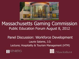 Massachusetts Gaming Commission Public Education Forum August 8, 2012
