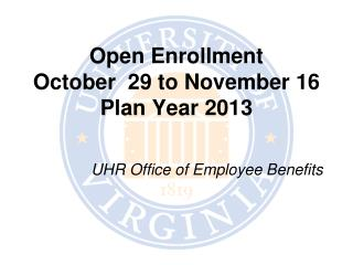 Open Enrollment  October  29 to November 16 Plan Year 2013