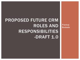 Proposed Future CRM Roles and Responsibilities -Draft 1.0